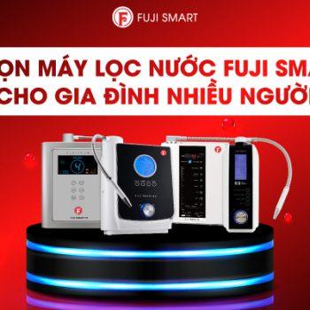 máy lọc nước fuji smart nào phù hợp với gia đình trên 4 thành viên