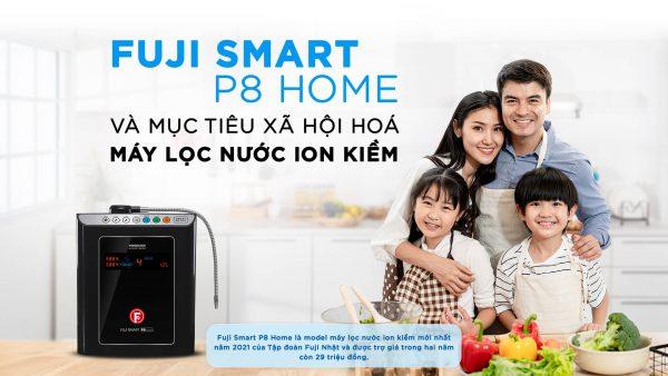 Máy lọc nước ion kiềm Fuji Smart P8 Home và mục tiêu xã hội hóa
